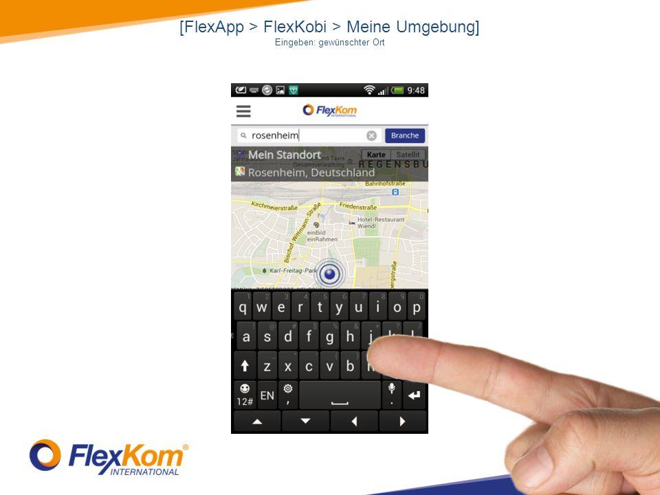 [FlexApp > FlexKobi > Meine Umgebung] Eingeben: gewünschter Ort