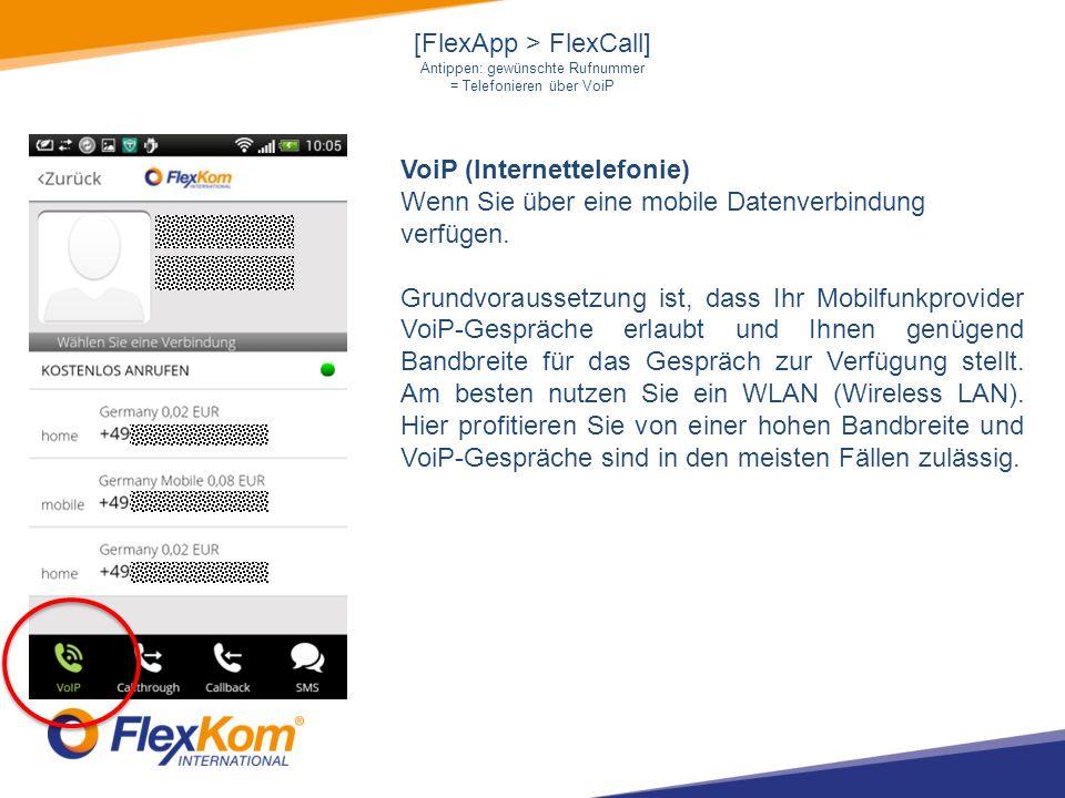 [FlexApp > FlexCall] Antippen: gewünschte Rufnummer = Telefonieren über VoiP VoiP (Internettelefonie) Wenn Sie über eine mobile Datenverbindung verfügen.