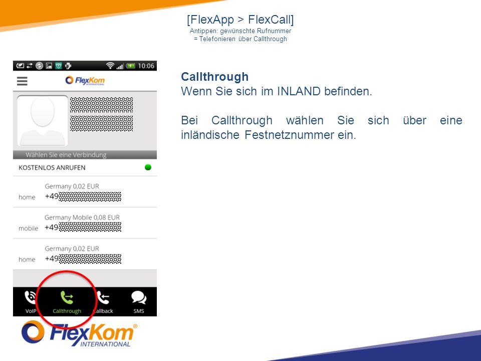 [FlexApp > FlexCall] Antippen: gewünschte Rufnummer = Telefonieren über Callthrough Callthrough Wenn Sie sich im INLAND befinden.