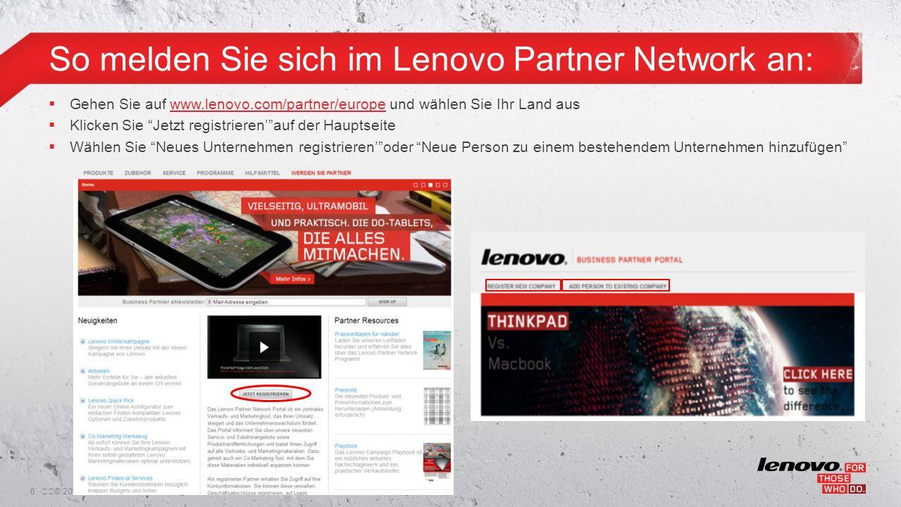 6© 2011 Lenovo Confidential. All rights reserved. Gehen Sie auf www.lenovo.com/partner/europe und wählen Sie Ihr Land auswww.lenovo.com/partner/euro