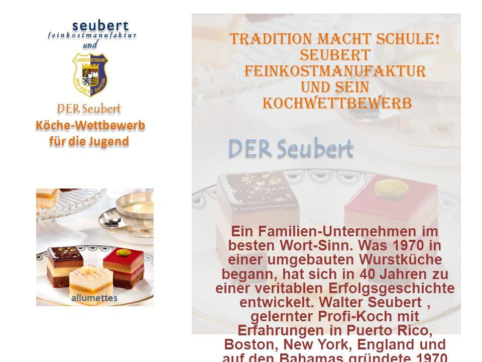 Tradition macht Schule! Seubert Feinkostmanufaktur und Sein Kochwettbewerb Ein Familien-Unternehmen im besten Wort-Sinn. Was 1970 in einer umgebauten