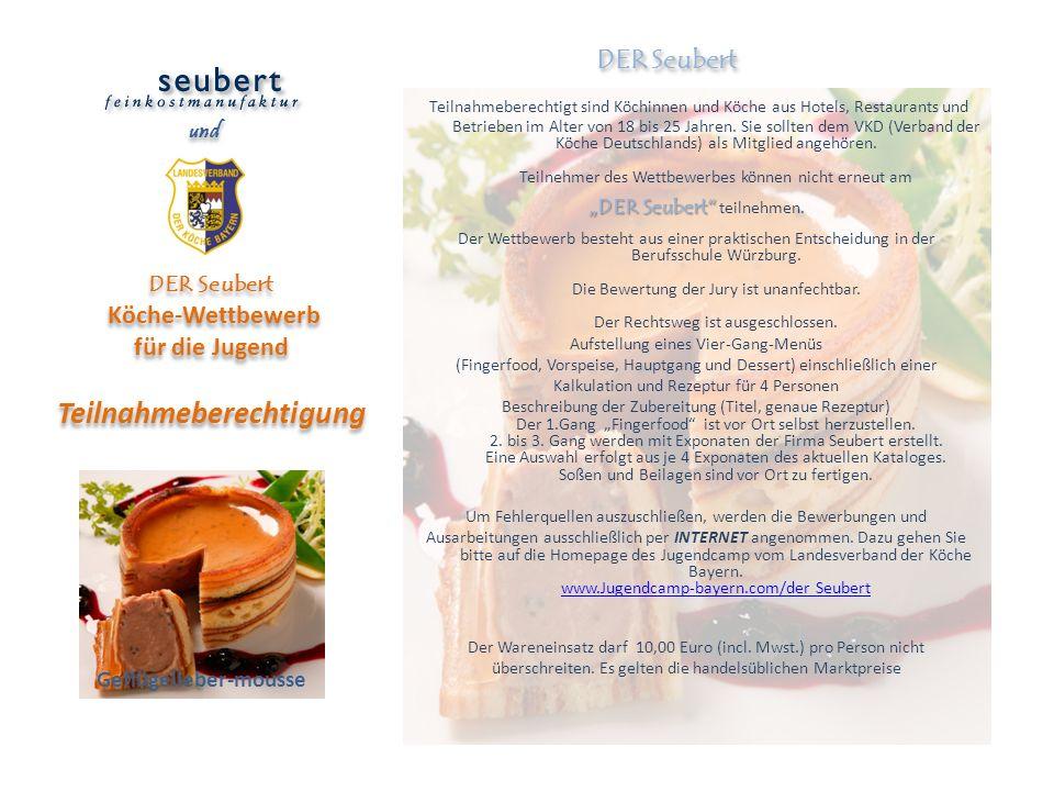 DER Seubert Köche-Wettbewerb für die Jugend Teilnahmeberechtigung Teilnahmeberechtigt sind Köchinnen und Köche aus Hotels, Restaurants und Betrieben i