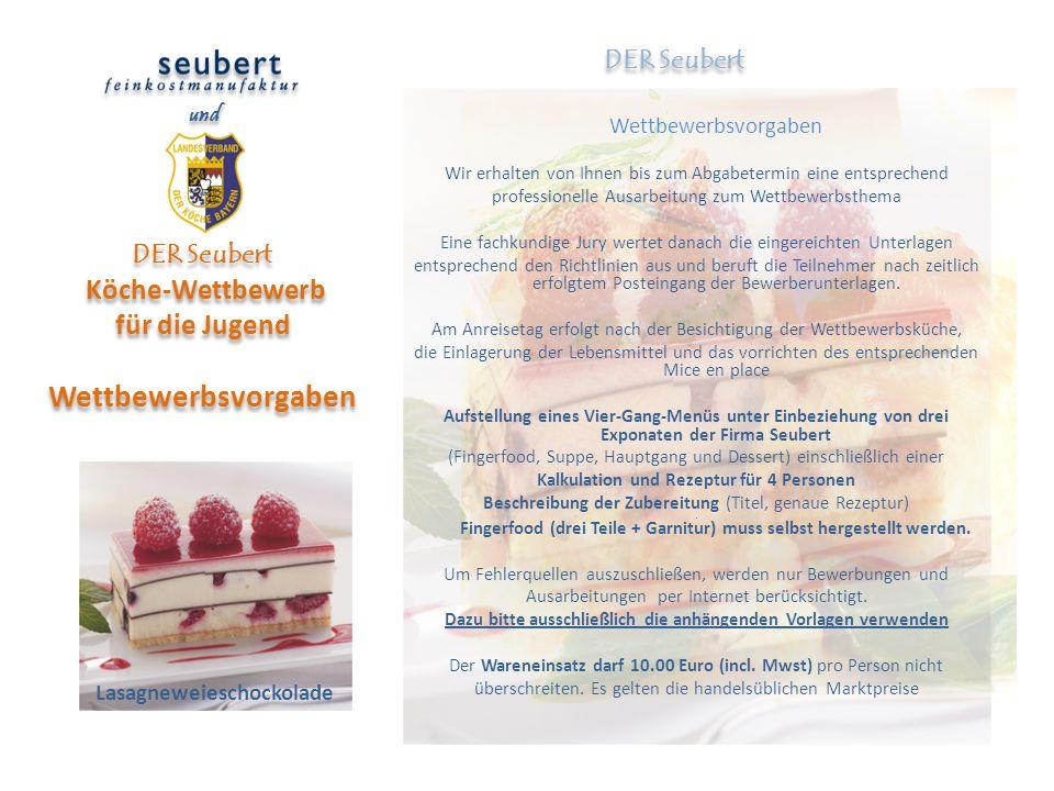 und DER Seubert Köche-Wettbewerb für die Jugend Wettbewerbsvorgaben DER Seubert Lasagneweieschockolade Wettbewerbsvorgaben Wir erhalten von Ihnen bis