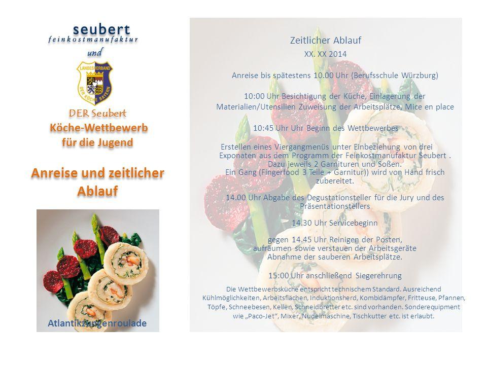 DER Seubert Köche-Wettbewerb für die Jugend Anreise und zeitlicher Ablauf und Zeitlicher Ablauf XX. XX 2014 Anreise bis spätestens 10.00 Uhr (Berufssc
