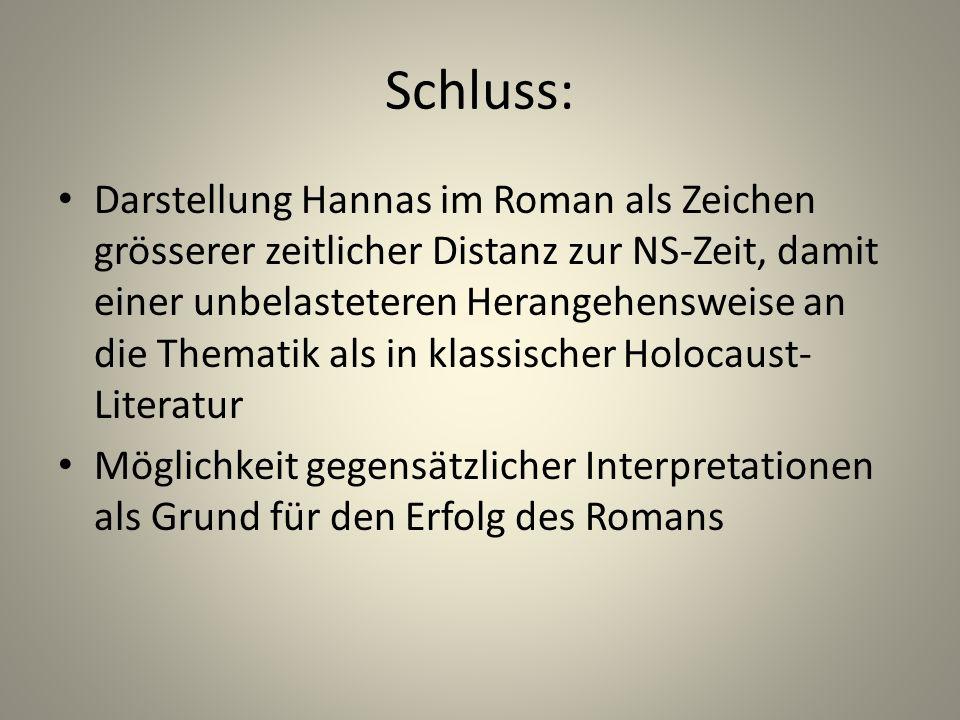 Schluss: Darstellung Hannas im Roman als Zeichen grösserer zeitlicher Distanz zur NS-Zeit, damit einer unbelasteteren Herangehensweise an die Thematik als in klassischer Holocaust- Literatur Möglichkeit gegensätzlicher Interpretationen als Grund für den Erfolg des Romans