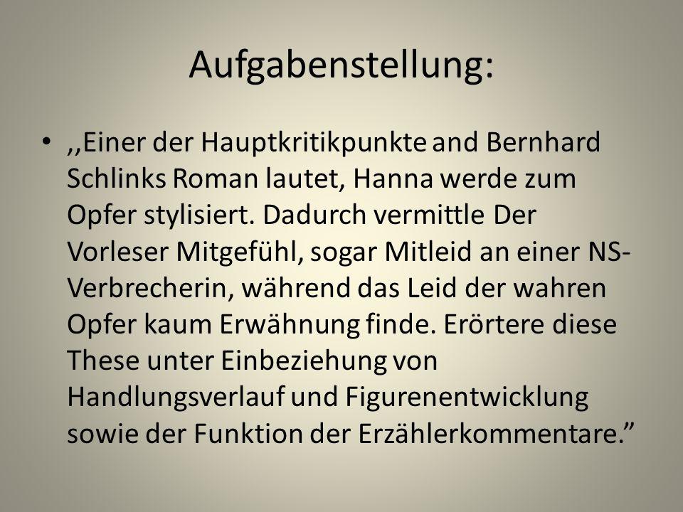 Aufgabenstellung:,,Einer der Hauptkritikpunkte and Bernhard Schlinks Roman lautet, Hanna werde zum Opfer stylisiert.
