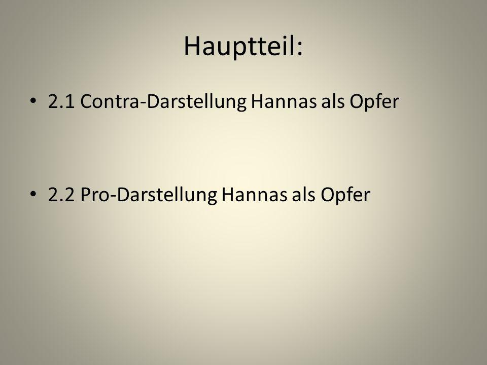 Hauptteil: 2.1 Contra-Darstellung Hannas als Opfer 2.2 Pro-Darstellung Hannas als Opfer