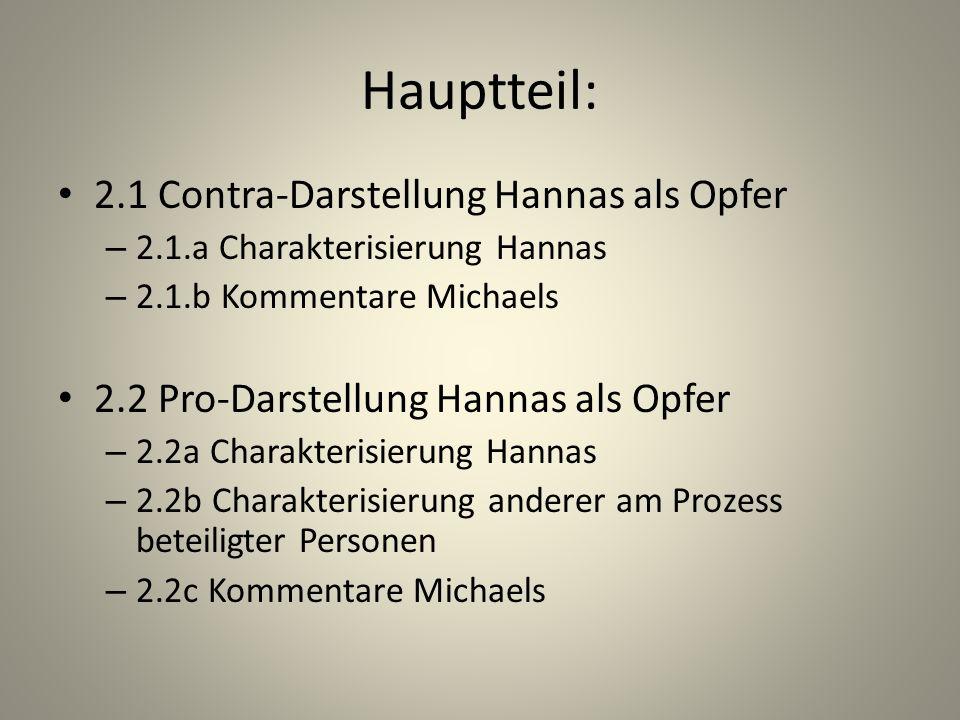 Hauptteil: 2.1 Contra-Darstellung Hannas als Opfer – 2.1.a Charakterisierung Hannas – 2.1.b Kommentare Michaels 2.2 Pro-Darstellung Hannas als Opfer – 2.2a Charakterisierung Hannas – 2.2b Charakterisierung anderer am Prozess beteiligter Personen – 2.2c Kommentare Michaels