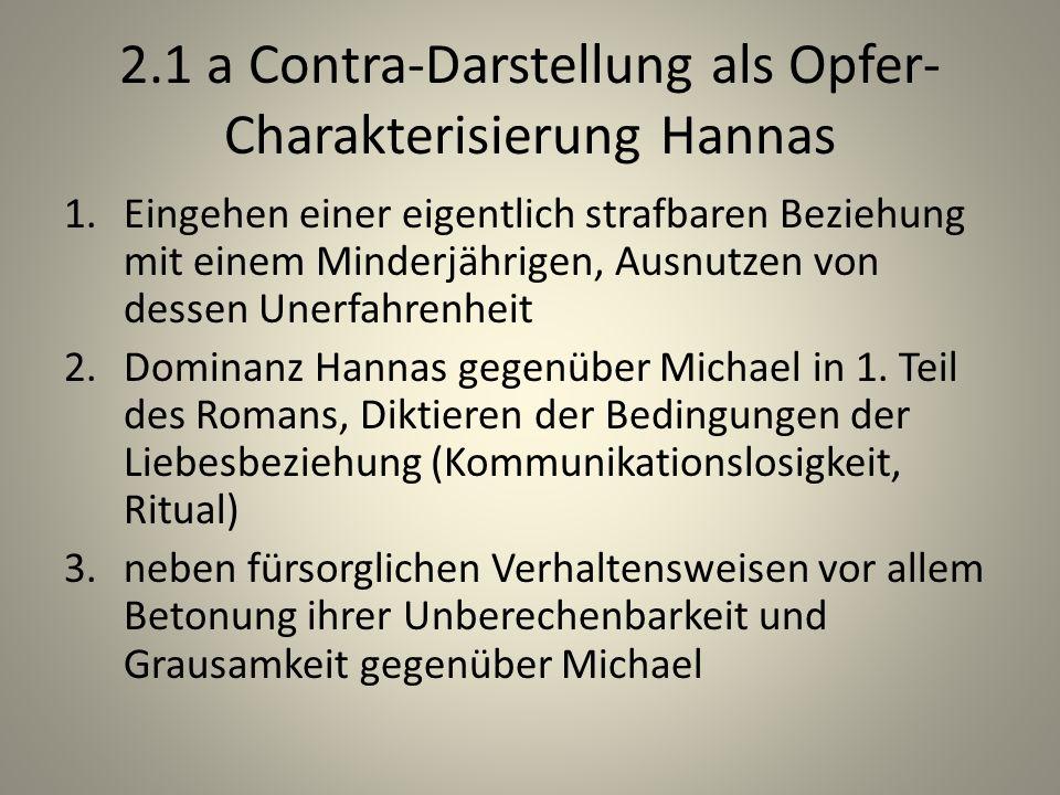 2.1 a Contra-Darstellung als Opfer- Charakterisierung Hannas 1.Eingehen einer eigentlich strafbaren Beziehung mit einem Minderjährigen, Ausnutzen von dessen Unerfahrenheit 2.Dominanz Hannas gegenüber Michael in 1.