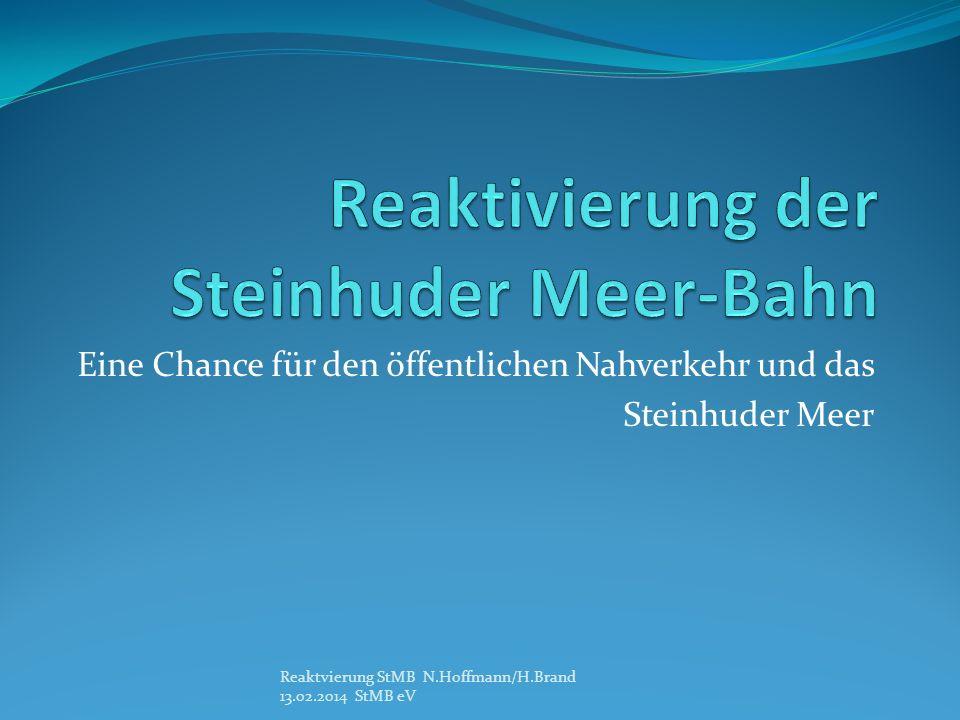 Eine Chance für den öffentlichen Nahverkehr und das Steinhuder Meer Reaktvierung StMB N.Hoffmann/H.Brand 13.02.2014 StMB eV