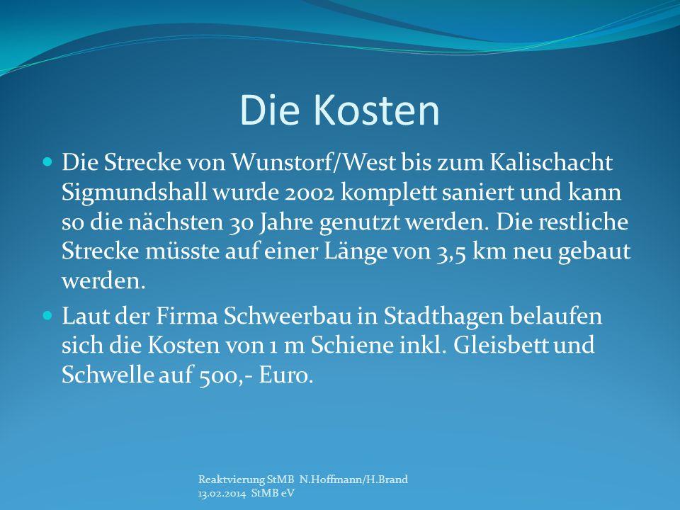 Die Kosten Die Strecke von Wunstorf/West bis zum Kalischacht Sigmundshall wurde 2002 komplett saniert und kann so die nächsten 30 Jahre genutzt werden
