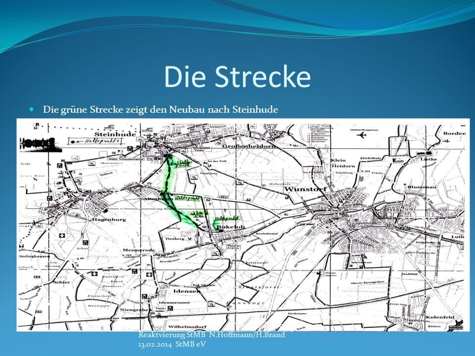 Die Strecke Die grüne Strecke zeigt den Neubau nach Steinhude Reaktvierung StMB N.Hoffmann/H.Brand 13.02.2014 StMB eV