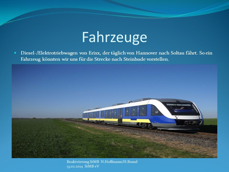 Fahrzeuge Diesel-/Elektrotriebwagen von Erixx, der täglich von Hannover nach Soltau fährt. So ein Fahrzeug könnten wir uns für die Strecke nach Steinh