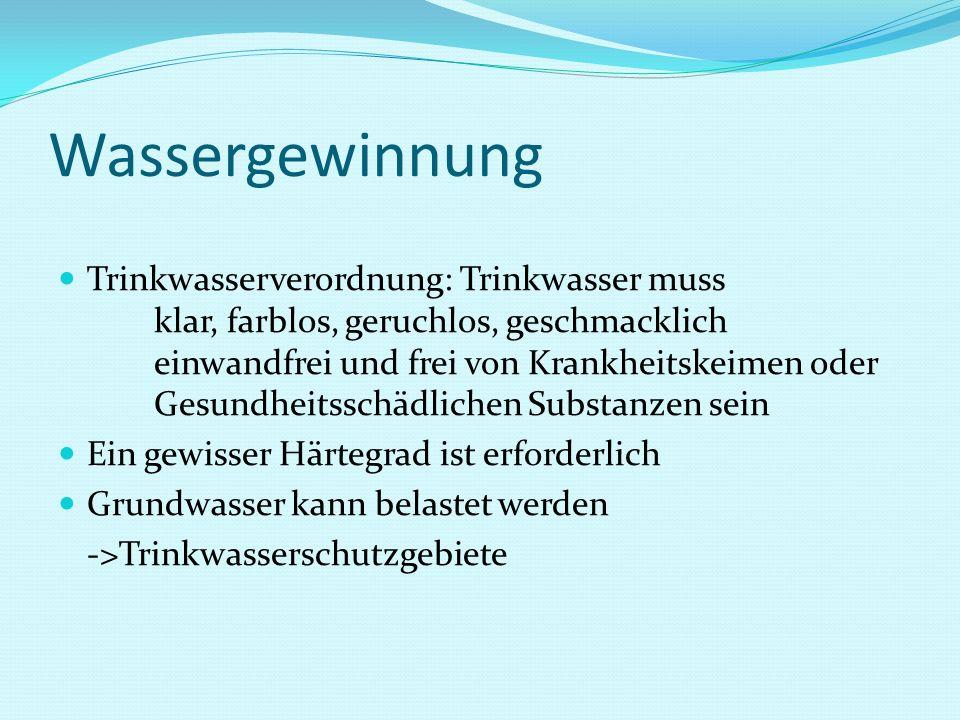 Wassergewinnung Trinkwasserverordnung: Trinkwasser muss klar, farblos, geruchlos, geschmacklich einwandfrei und frei von Krankheitskeimen oder Gesundh