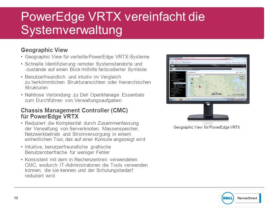10 PowerEdge VRTX vereinfacht die Systemverwaltung Geographic View Geographic View für verteilte PowerEdge VRTX-Systeme Schnelle Identifizierung remot