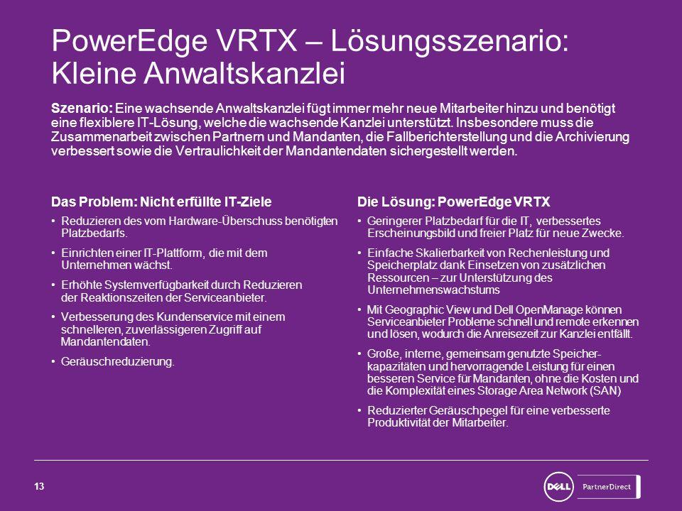 13 PowerEdge VRTX – Lösungsszenario: Kleine Anwaltskanzlei Szenario: Eine wachsende Anwaltskanzlei fügt immer mehr neue Mitarbeiter hinzu und benötigt