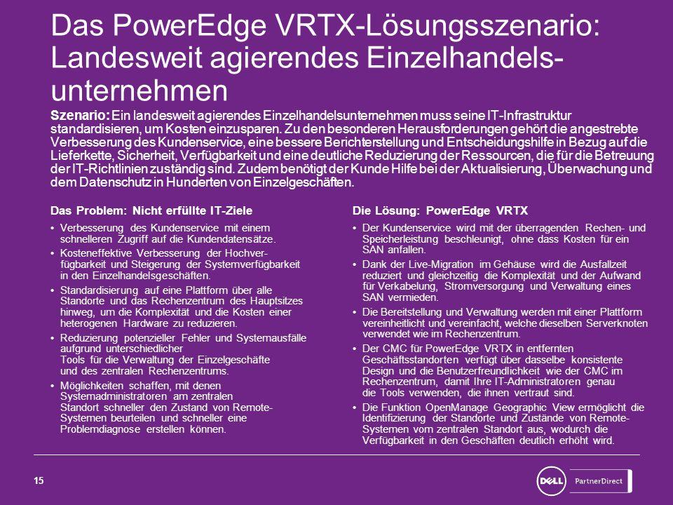15 Das PowerEdge VRTX-Lösungsszenario: Landesweit agierendes Einzelhandels- unternehmen Szenario: Ein landesweit agierendes Einzelhandelsunternehmen m