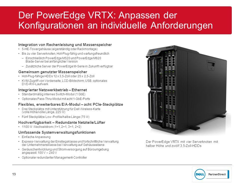 19 Der PowerEdge VRTX: Anpassen der Konfigurationen an individuelle Anforderungen Integration von Rechenleistung und Massenspeicher 5-HE-Towergehäuse