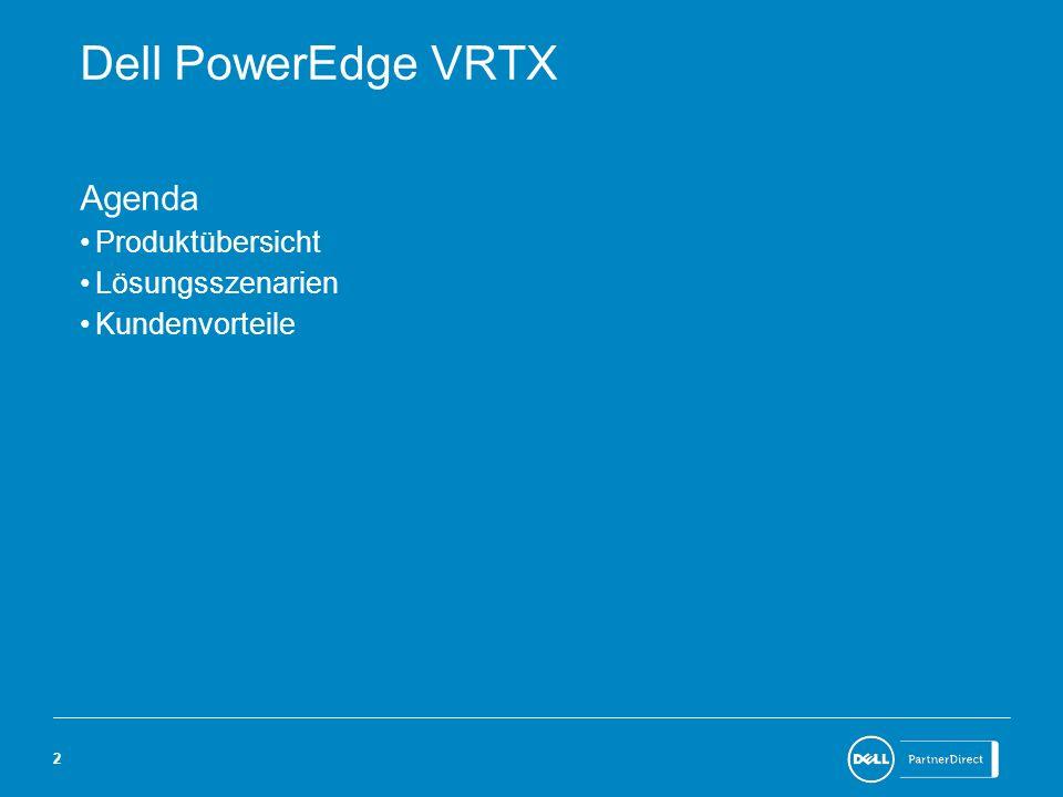 22 Dell PowerEdge VRTX Agenda Produktübersicht Lösungsszenarien Kundenvorteile