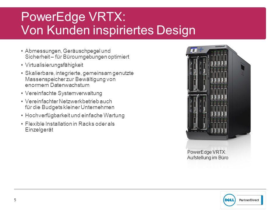 5 PowerEdge VRTX: Von Kunden inspiriertes Design Abmessungen, Geräuschpegel und Sicherheit – für Büroumgebungen optimiert Virtualisierungsfähigkeit Sk