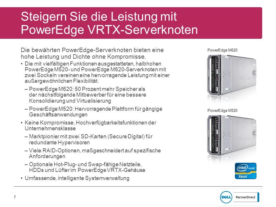 7 PowerEdge M520 PowerEdge M620 Steigern Sie die Leistung mit PowerEdge VRTX-Serverknoten Die bewährten PowerEdge-Serverknoten bieten eine hohe Leistu