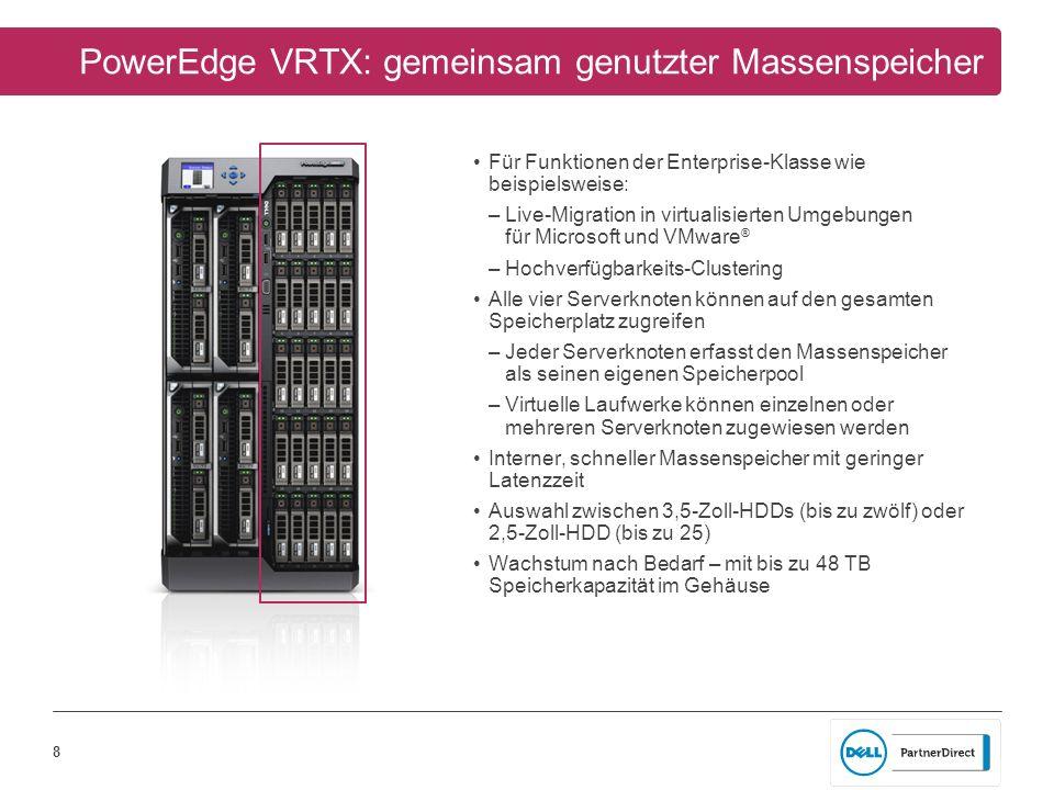 8 PowerEdge VRTX: gemeinsam genutzter Massenspeicher Für Funktionen der Enterprise-Klasse wie beispielsweise: –Live-Migration in virtualisierten Umgeb
