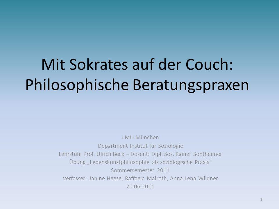Mit Sokrates auf der Couch: Philosophische Beratungspraxen LMU München Department Institut für Soziologie Lehrstuhl Prof. Ulrich Beck – Dozent: Dipl.