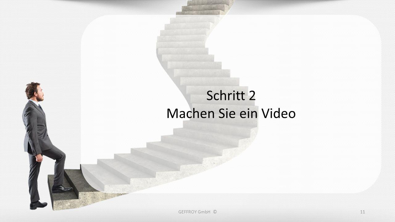 GEFFROY GmbH ©11 Schritt 2 Machen Sie ein Video