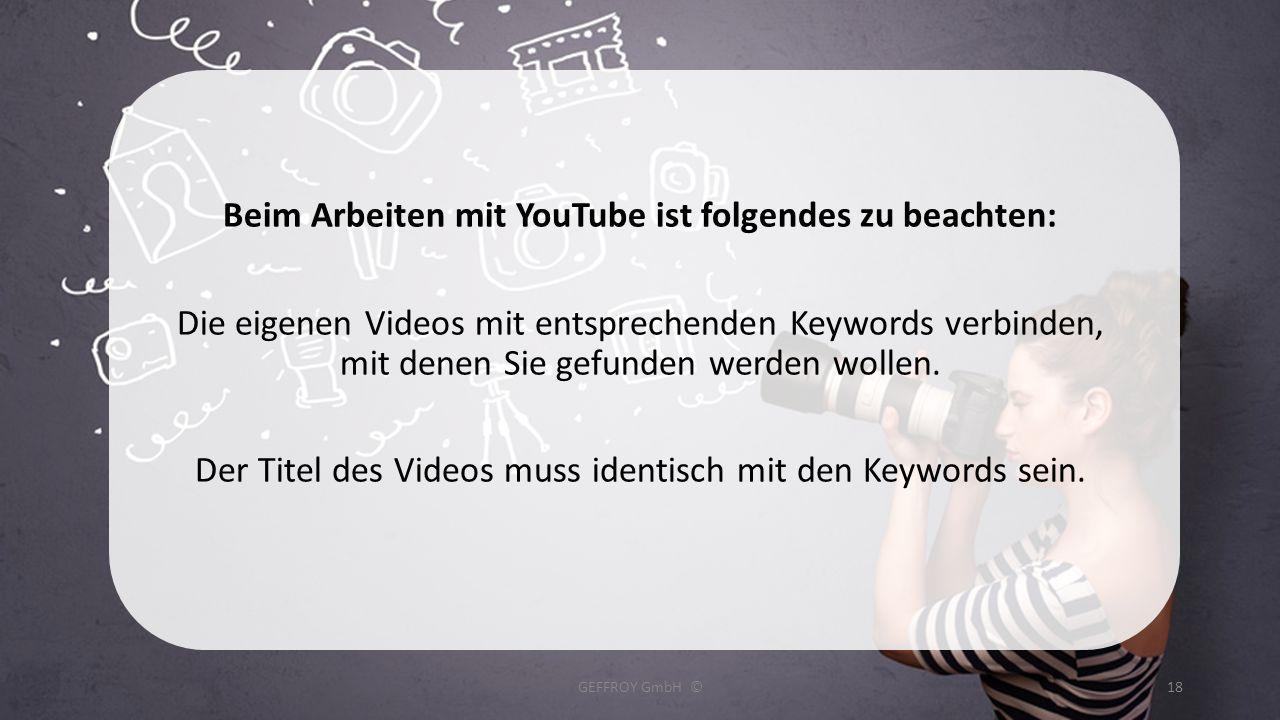 Beim Arbeiten mit YouTube ist folgendes zu beachten: Die eigenen Videos mit entsprechenden Keywords verbinden, mit denen Sie gefunden werden wollen. D