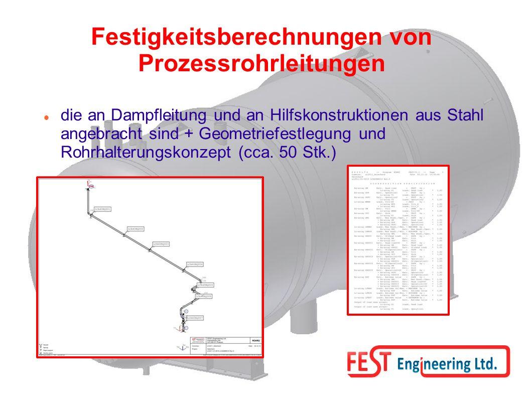 Festigkeitsberechnungen von Prozessrohrleitungen die an Dampfleitung und an Hilfskonstruktionen aus Stahl angebracht sind + Geometriefestlegung und Rohrhalterungskonzept (cca.