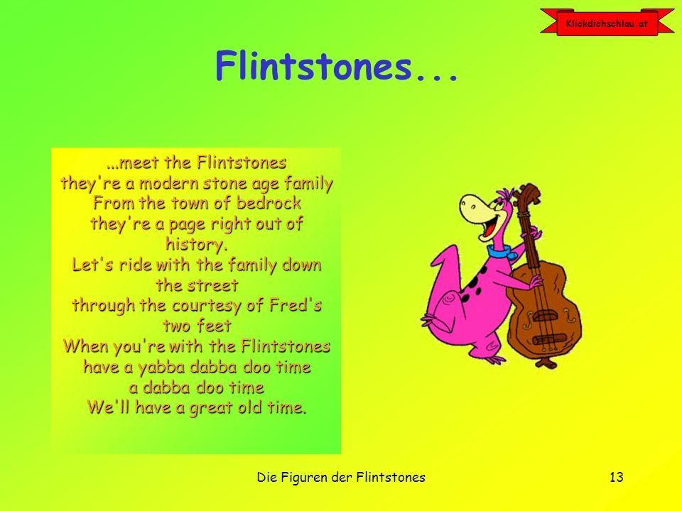Klickdichschlau.at Die Figuren der Flintstones12 Die Flintstones im Überblick Die zentralen Figuren Fred und Wilma Tochter Pebbles Dino der Haushund Lowen die Katze Rüsselstaubsauger Betty und Barney BamBam mit Keule
