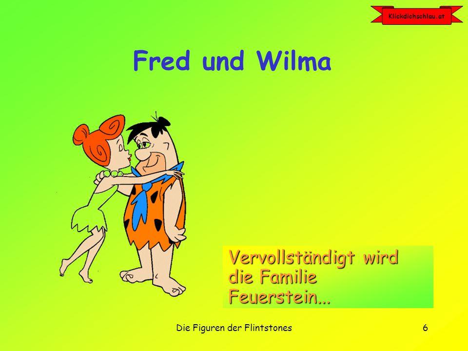 Klickdichschlau.at Die Figuren der Flintstones6 Fred und Wilma Vervollständigt wird die Familie Feuerstein...