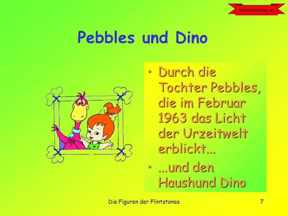 Klickdichschlau.at Die Figuren der Flintstones7 Pebbles und Dino Durch die Tochter Pebbles, die im Februar 1963 das Licht der Urzeitwelt erblickt...Durch die Tochter Pebbles, die im Februar 1963 das Licht der Urzeitwelt erblickt......und den Haushund Dino...und den Haushund Dino