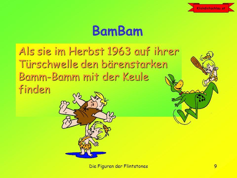 Klickdichschlau.at Die Figuren der Flintstones9 BamBam Als sie im Herbst 1963 auf ihrer Türschwelle den bärenstarken Bamm-Bamm mit der Keule finden