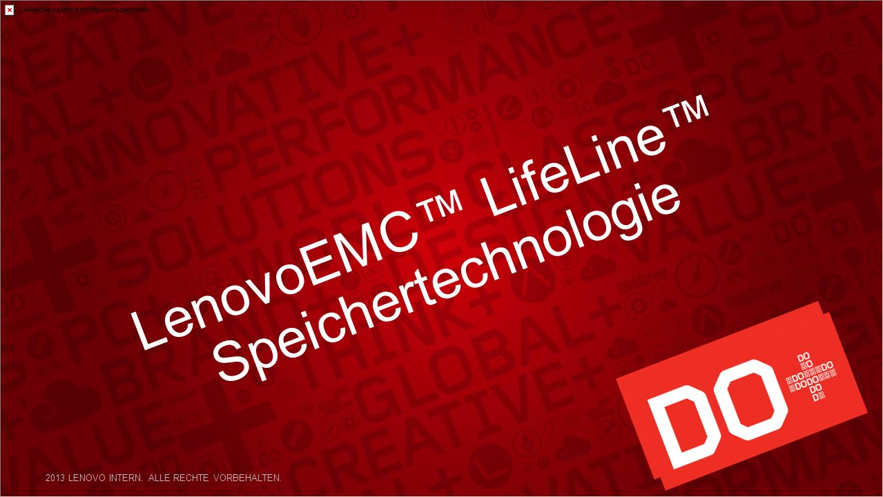 LenovoEMC LifeLine Speichertechnologie 2013 LENOVO INTERN. ALLE RECHTE VORBEHALTEN.