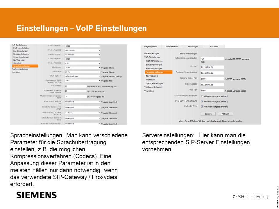 © Siemens, May 2006 © SHC C.Eiting Einstellungen – VoIP Einstellungen Spracheinstellungen: Man kann verschiedene Parameter für die Sprachübertragung einstellen, z.B.