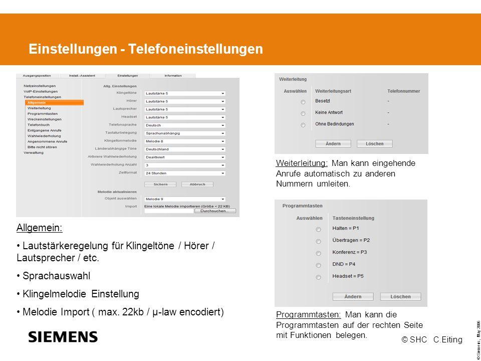 © Siemens, May 2006 © SHC C.Eiting Einstellungen - Telefoneinstellungen Allgemein: Lautstärkeregelung für Klingeltöne / Hörer / Lautsprecher / etc.