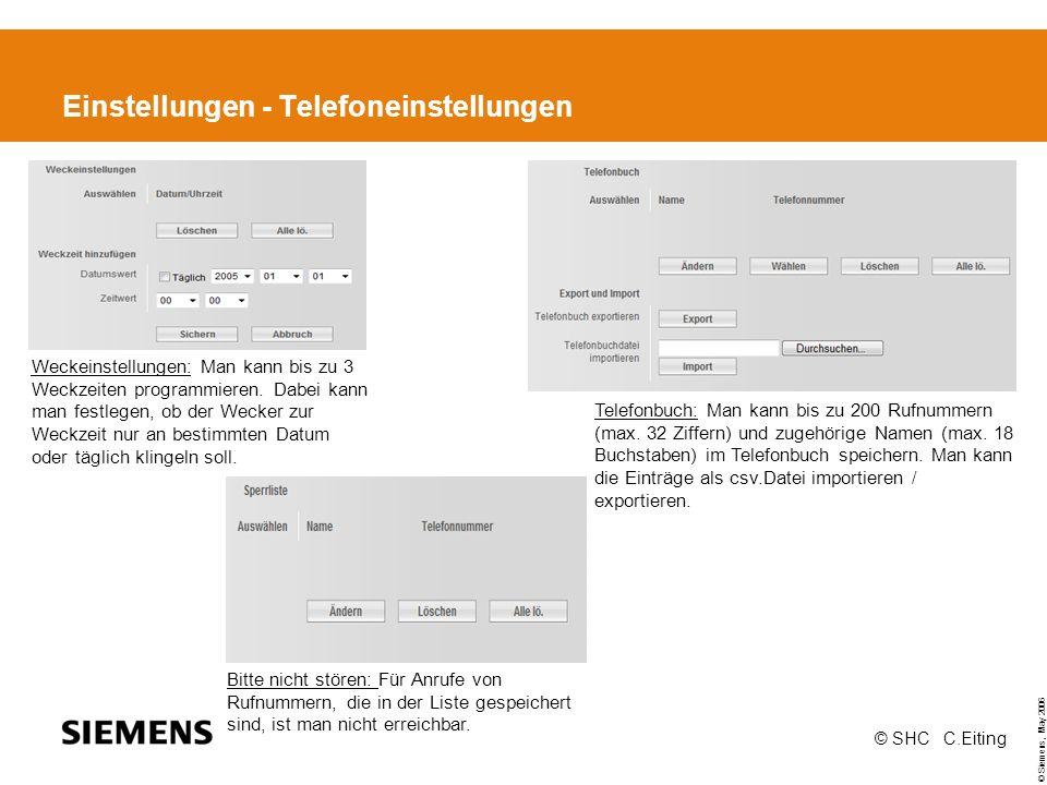 © Siemens, May 2006 © SHC C.Eiting Einstellungen - Telefoneinstellungen Weckeinstellungen: Man kann bis zu 3 Weckzeiten programmieren.