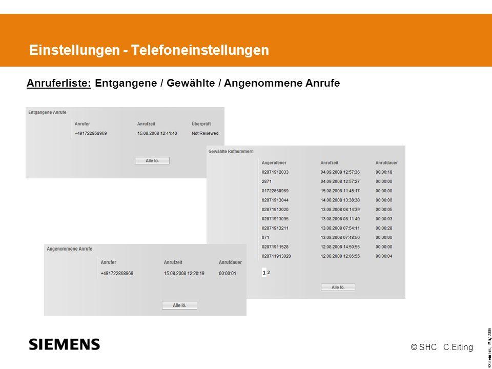 © Siemens, May 2006 © SHC C.Eiting Einstellungen - Telefoneinstellungen Anruferliste: Entgangene / Gewählte / Angenommene Anrufe