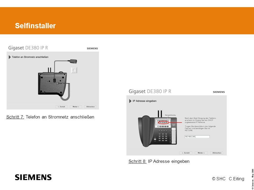 © Siemens, May 2006 © SHC C.Eiting Selfinstaller Schritt 7: Telefon an Stromnetz anschließen Schritt 8: IP Adresse eingeben