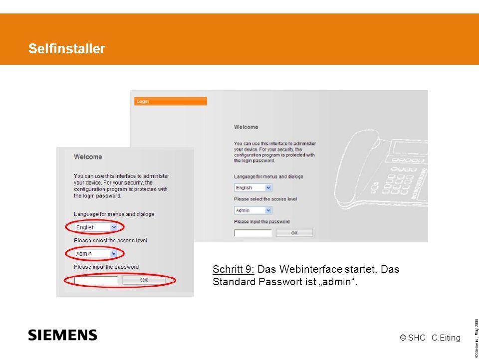 © Siemens, May 2006 © SHC C.Eiting Installations-Assitenten Mit Hilfe de Installations-Assistenten kann man schnell und komfortabel Netzeinstellungen vornehmen und die Daten ihres SIP-Providers eingeben.