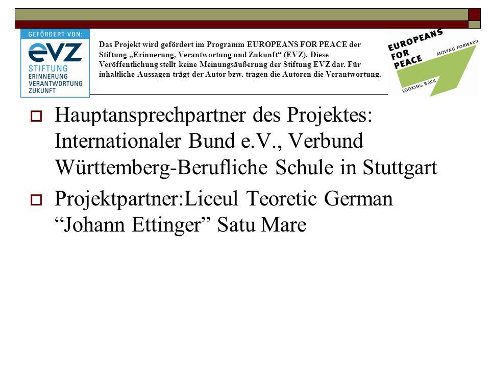 Hauptansprechpartner des Projektes: Internationaler Bund e.V., Verbund Württemberg-Berufliche Schule in Stuttgart Projektpartner:Liceul Teoretic German Johann Ettinger Satu Mare