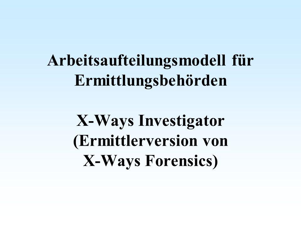 Arbeitsaufteilungsmodell für Ermittlungsbehörden X-Ways Investigator (Ermittlerversion von X-Ways Forensics)