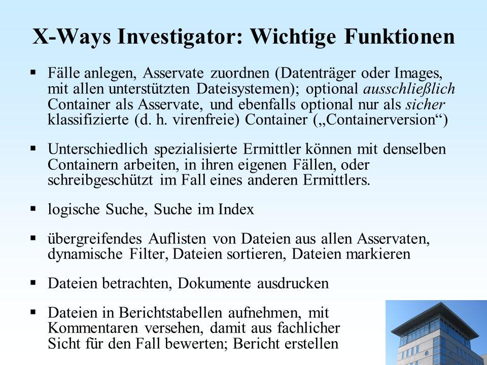 X-Ways Investigator: Wichtige Funktionen Fälle anlegen, Asservate zuordnen (Datenträger oder Images, mit allen unterstützten Dateisystemen); optional