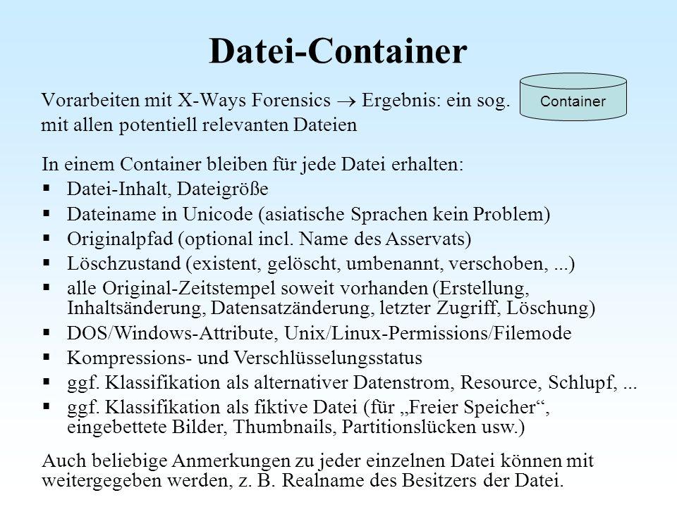 Datei-Container Vorarbeiten mit X-Ways Forensics Ergebnis: ein sog. mit allen potentiell relevanten Dateien Container In einem Container bleiben für j