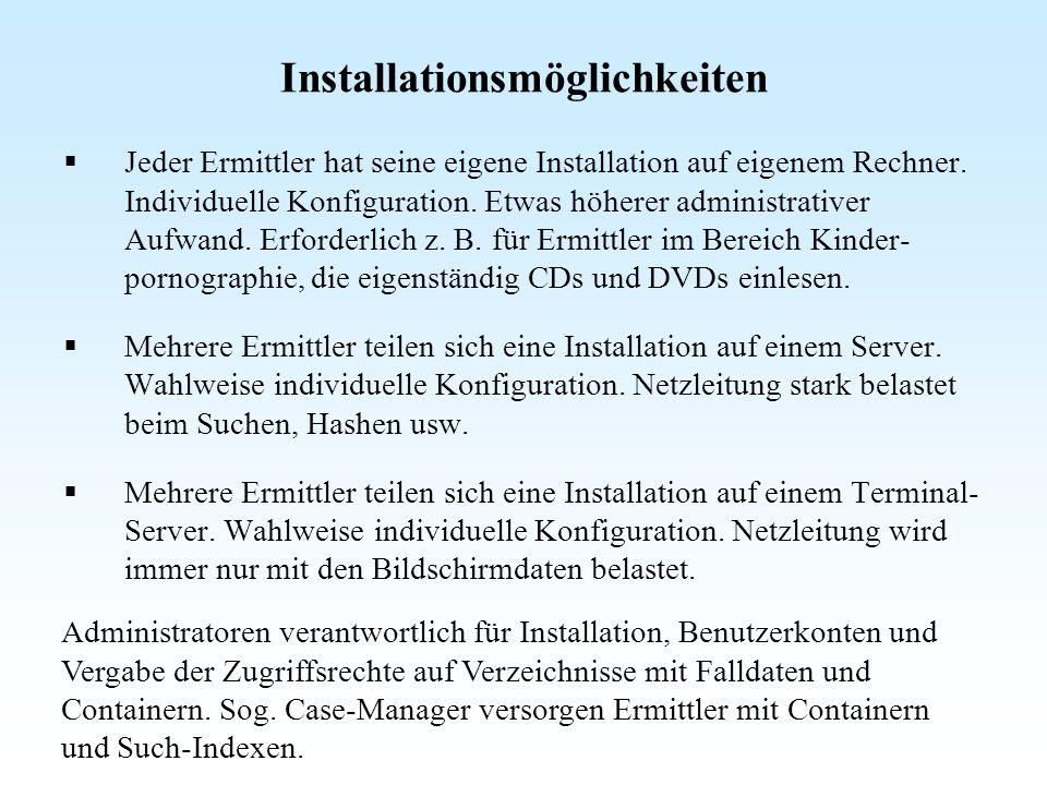Installationsmöglichkeiten Jeder Ermittler hat seine eigene Installation auf eigenem Rechner. Individuelle Konfiguration. Etwas höherer administrative