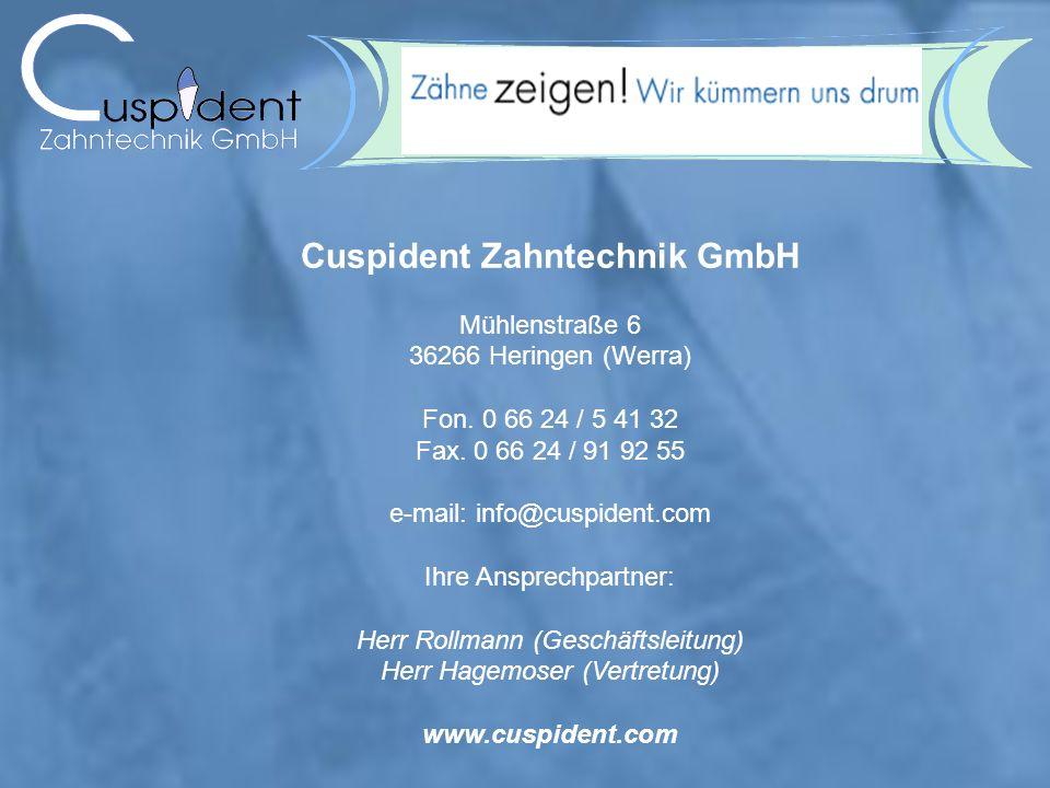 Cuspident Zahntechnik GmbH Mühlenstraße 6 36266 Heringen (Werra) Fon. 0 66 24 / 5 41 32 Fax. 0 66 24 / 91 92 55 e-mail: info@cuspident.com Ihre Anspre