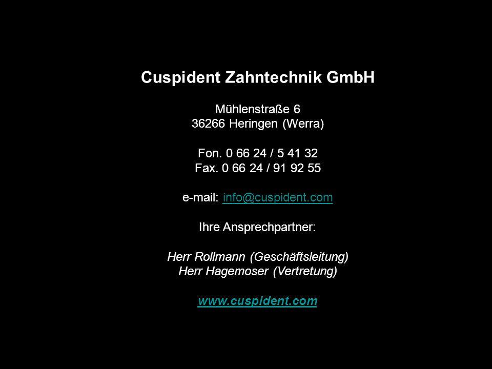 Cuspident Zahntechnik GmbH Mühlenstraße 6 36266 Heringen (Werra) Fon. 0 66 24 / 5 41 32 Fax. 0 66 24 / 91 92 55 e-mail: info@cuspident.cominfo@cuspide