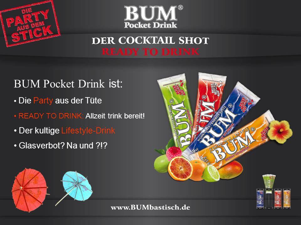 BUM Pocket Drink ist: Die Party aus der Tüte READY TO DRINK: Allzeit trink bereit! Der kultige Lifestyle-Drink Glasverbot? Na und ?!?