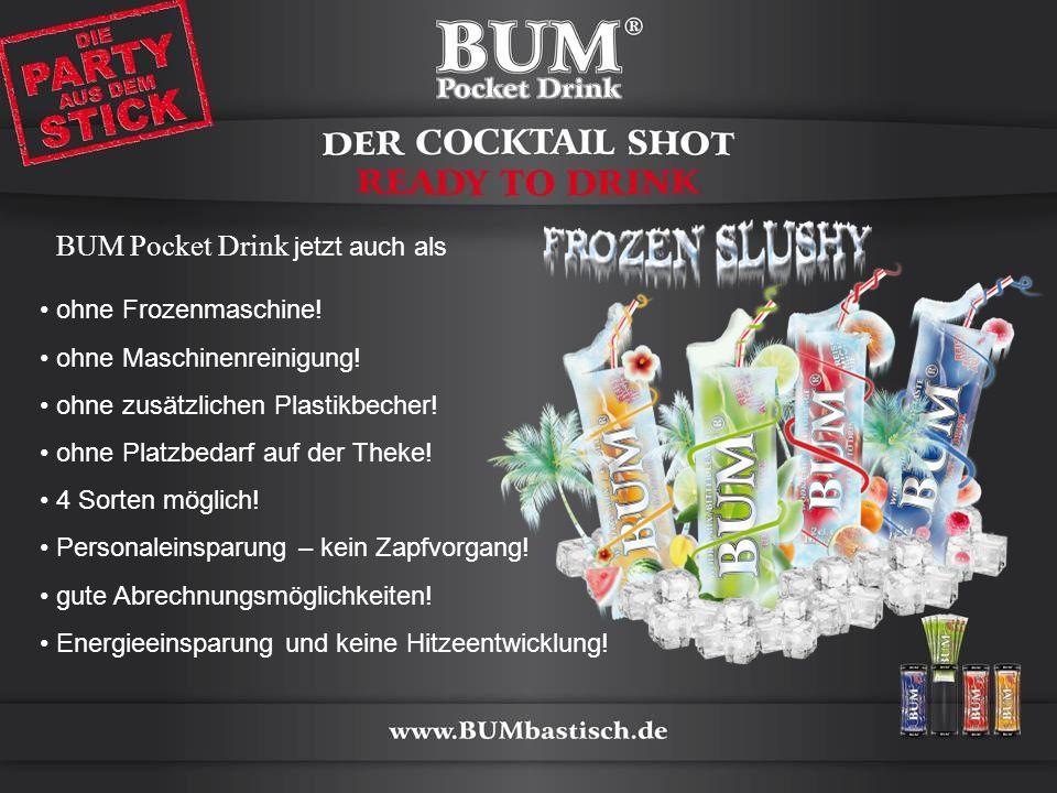 BUM Pocket Drink jetzt auch als ohne Frozenmaschine! ohne Maschinenreinigung! ohne zusätzlichen Plastikbecher! ohne Platzbedarf auf der Theke! 4 Sorte